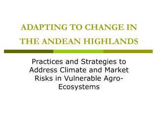 ADAPTING TO CHANGE IN THE ANDEAN HIGHLANDS