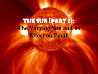 The Sun (part 2): The Varying Sun and its  Effect on Earth
