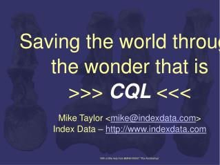 Saving the world through the wonder that is >>>  CQL  <<< Mike Taylor < mike@indexdata >
