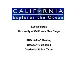 Luc Declerck University of California, San Diego PRDLA/PNC Meeting October 17-22, 2004