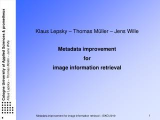 Klaus Lepsky – Thomas Müller – Jens Wille Metadata improvement for image information retrieval