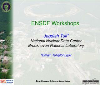 ENSDF Workshops  Jagdish Tuli* National Nuclear Data Center Brookhaven National Laboratory