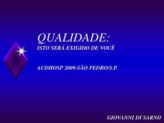QUALIDADE: ISTO SERÁ EXIGIDO DE VOCÊ AUDHOSP 2009-SÃO PEDRO/S.P. GIOVANNI DI SARNO