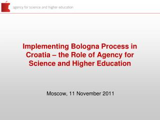 Implementing Bologna Process in Croatia � the Role of Agency for Science and Higher Education