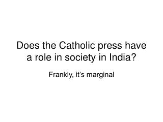 Does the Catholic press have a role in society in India?