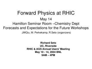 Richard Seto UC, Riverside RHIC & AGS Annual Users' Meeting May 10 - 14, 2004 BNL 9AM – 4PM