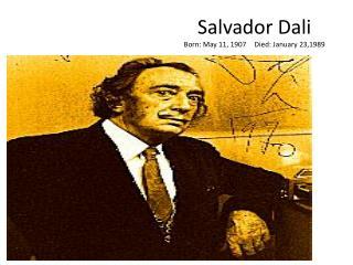 Salvador Dali Born: May 11, 1907Died: January 23,1989