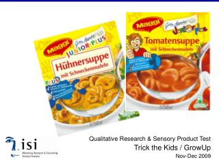Qualitative Research & Sensory Product Test Trick the Kids / GrowUp Nov-Dec 2009