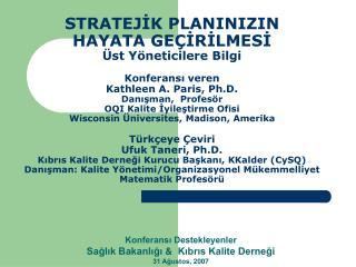Konferansı Destekleyenler Sağlık Bakanlığı  &  Kıbrıs Kalite Derneği 31 Ağustos , 2007