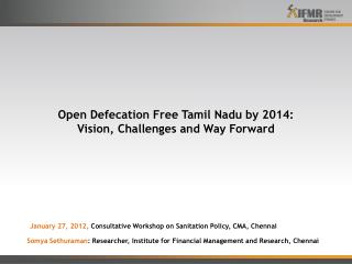 Open Defecation Free Tamil Nadu by 2014:  Vision, Challenges and Way Forward