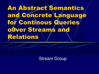An Abstract Semantics and Concrete Language for Continous Queries o0ver Streams and Relations