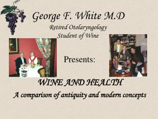 George F. White M.D Retired Otolaryngology Student of Wine