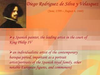 Diego Rodriguez de Silva y Velasquez      (June, 1599 – August 6, 1660)