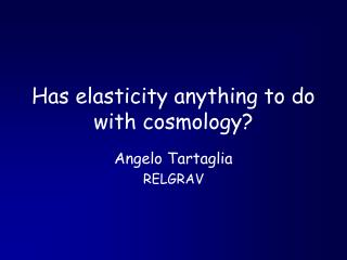 Has elasticity anything to do with cosmology?