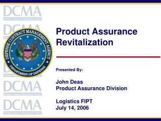 Product Assurance  Revitalization Presented By: John Deas Product Assurance Division