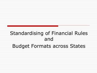 Standardising of Financial Rules and  Budget Formats across States