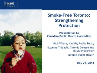 Smoke-Free Toronto:  Strengthening Protection Presentation to  Canadian Public Health Association