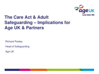 The Care Act & Adult Safeguarding – Implications for Age UK & Partners