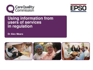 Using information from users of services in regulation Dr Alex Mears