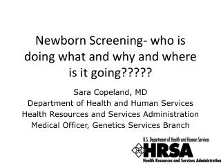 Newborn Screening- who is doing what and why and where is it going?????