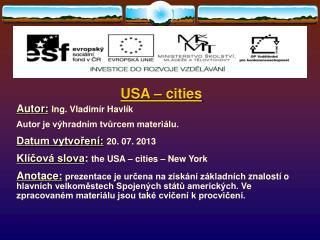 USA – cities Autor: Ing.  Vladimír Havlík Autor je výhradním tvůrcem materiálu.