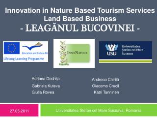 Innovation in Nature Based Tourism Services Land Based Business - LEAGĂNUL BUCOVINEI -