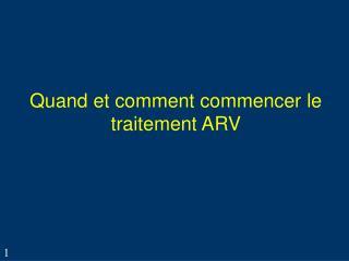 Quand et comment commencer le traitement ARV
