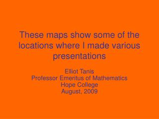 These maps show some of the locations where I made various presentations