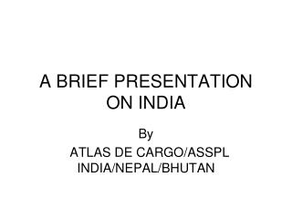 A BRIEF PRESENTATION ON INDIA