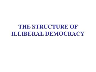 THE STRUCTURE OF ILLIBERAL DEMOCRACY