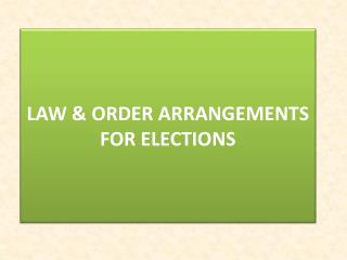 LAW & ORDER ARRANGEMENTS FOR ELECTIONS
