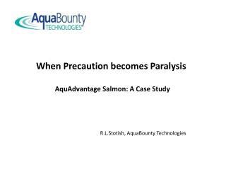 When Precaution becomes Paralysis
