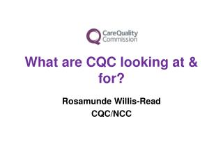 What are CQC looking at & for?