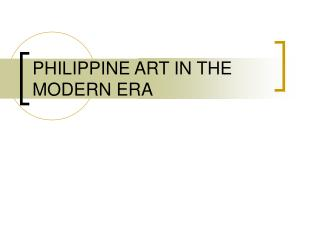 PHILIPPINE ART IN THE MODERN ERA