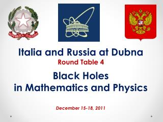 Italia and Russia at  Dubna Round Table 4 Black Holes  in Mathematics and Physics