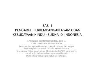 BAB   I  PENGARUH PERKEMBANGAN AGAMA DAN KEBUDAYAAN HINDU –BUDHA  DI INDONESIA