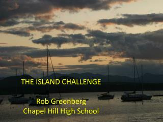 THE ISLAND CHALLENGE Rob Greenberg Chapel Hill High School