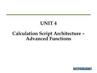 UNIT 4 Calculation Script Architecture –  Advanced Functions