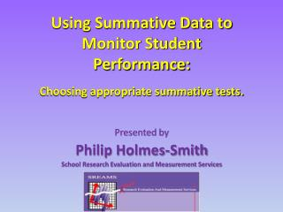 Using Summative Data to Monitor Student Performance:  Choosing appropriate summative tests.