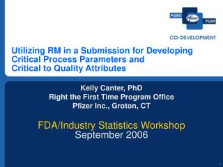 Kelly Canter, PhD Right the First Time Program Office Pfizer Inc., Groton, CT