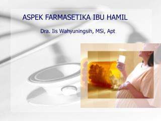 ASPEK FARMASETIKA IBU HAMIL