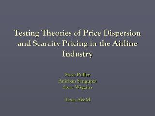 Testing Theories of Price Dispersion and Scarcity Pricing in the Airline Industry