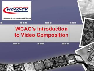 WCAC's Introduction   to Video Composition