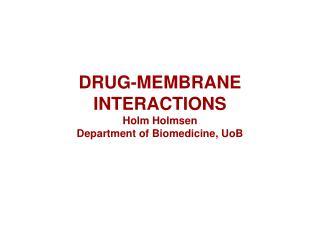 DRUG-MEMBRANE INTERACTIONS Holm Holmsen  Department of Biomedicine, UoB