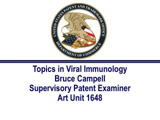 Topics in Viral Immunology Bruce Campell Supervisory Patent Examiner Art Unit 1648