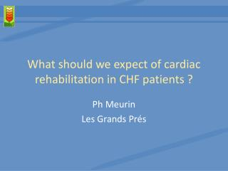 What should we expect of cardiac rehabilitation in CHF patients ?
