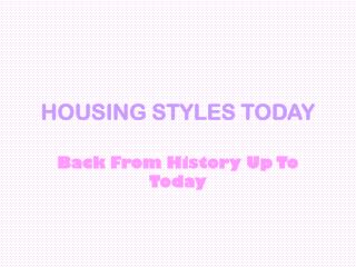 HOUSING STYLES TODAY