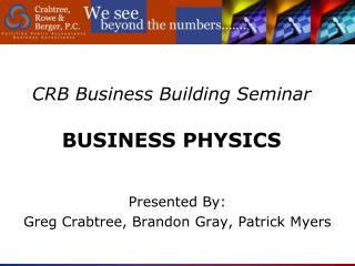 CRB Business Building Seminar BUSINESS PHYSICS