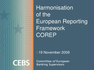 Harmonisation  of the  European Reporting Framework COREP