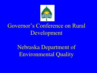 Governor's Conference on Rural Development Nebraska Department of Environmental Quality